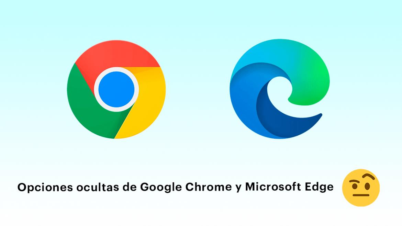 Opciones ocultas de Google Chrome y Microsoft Edge