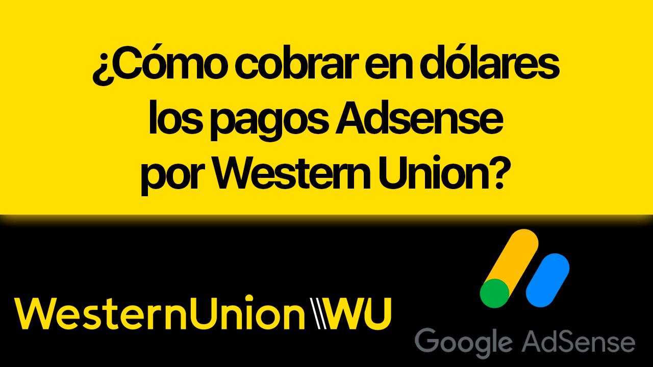Cómo cobrar en dólares los pagos Adsense por Western Union