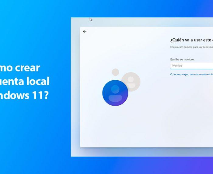 ¿Cómo crear una cuenta local en Windows 11?